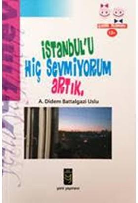 İstanbul'u Hiç Sevmiyorum Artık - A. Didem Battalgazi Uslu