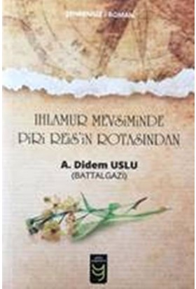 Ihlamur Mevsiminde Piri Reis'in Rotasından - A. Didem Uslu