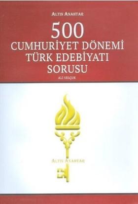Altın Anahtar 500 Cumhuriyet Dönemi Türk Edebiyatı Soru Bankası - Ali Selçuk