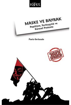 Maske Ve Bayrak: Popülizm, Yurttaşçılık Ve Küresel Protesto - Paolo Gerbaudo