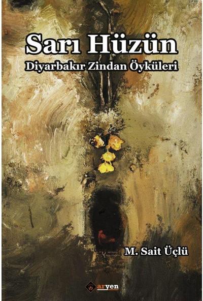 Sarı Hüzün:Diyarbakır Zindan Öyküleri - M. Sait Üçlü