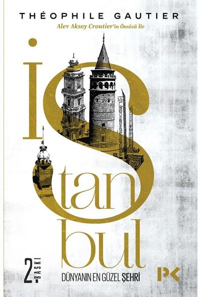 İstanbul , Dünyanın En Güzel Şehri - Théophıle Gautıer