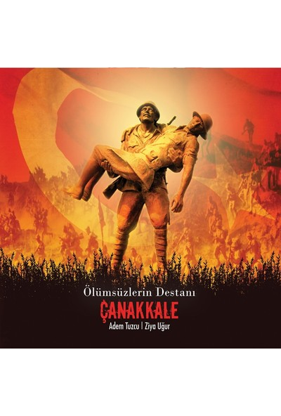 Ölümsüzlerin Destanı Çanakkale - Adem Tuzcu - Ziya Uğur