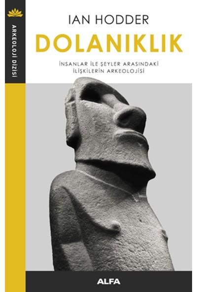 Dolanıklık:İnsanlar İle Şeyler Arasındaki İlişkilerin Arkeolojisi