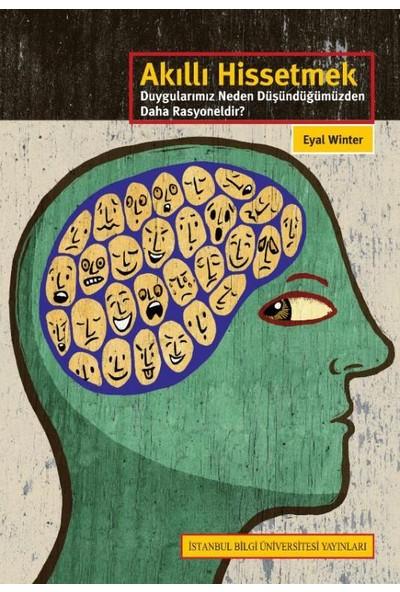 Akıllı Hissetmek: Duygularımız Neden Düşündüğümüzden Daha Rasyoneldir?