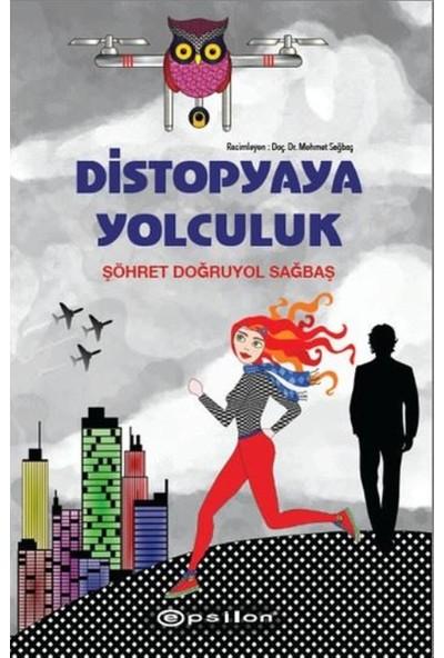 Distopyaya Yolculuk(Ciltli) - Şöhret Doğruyol Sağbaş