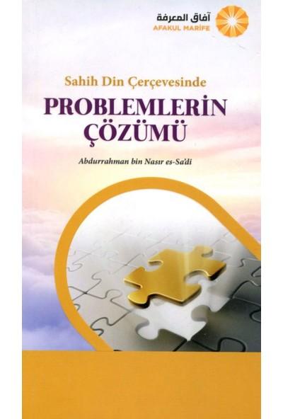 Sahih Din Çerçevesinde Problemlerin Çözümü - Abdurrahman Bin Nasır Es-Sa'Di