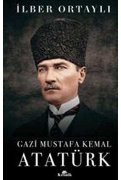 Gazi Mustafa Kemal Atatürk (Ciltli) - İlber Ortaylı