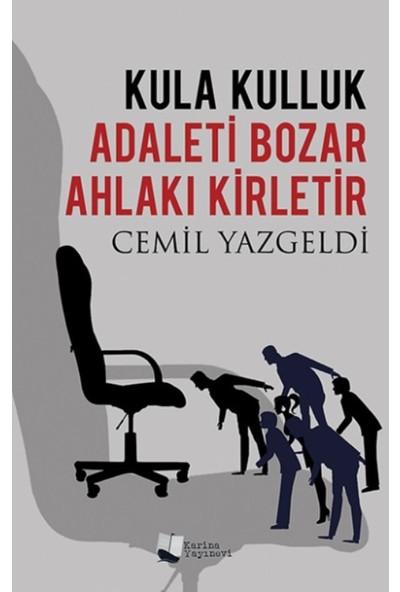 Kula Kulluk Adaleti Bozar, Ahlakı Kirletir - Cemil Yazgeldi
