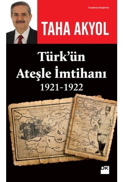 Türk'Ün Ateşle İmtihanı 1921-1922 - Taha Akyol