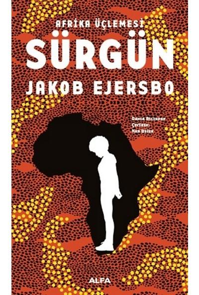 Afrika Üçlemesi 1.Kitap-Sürgün - Jakob Ejersbo