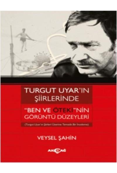 """Turgut Uyar'In Şiirlerinde """"Ben Ve Öteki''Nin Görüntü Düzeyleri - Veysel Şahin"""