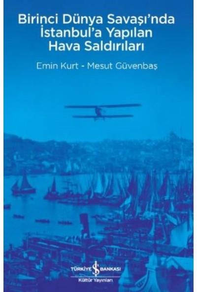 Birinci Dünya Savaşı'nda İstanbul'a Yapılan Hava Saldırıları - Emin Kurt