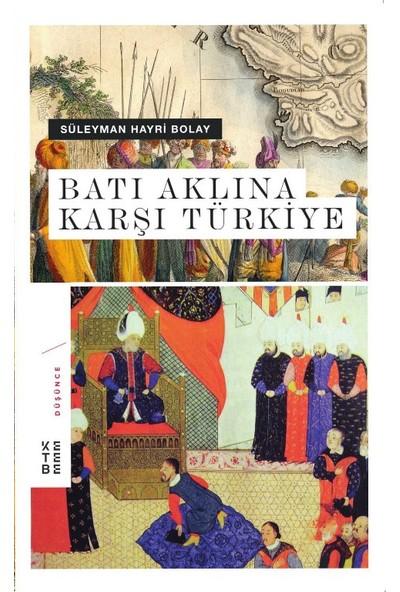 Batı Aklına Karşı Türkiye Ciltli - Süleyman Hayri Bolay