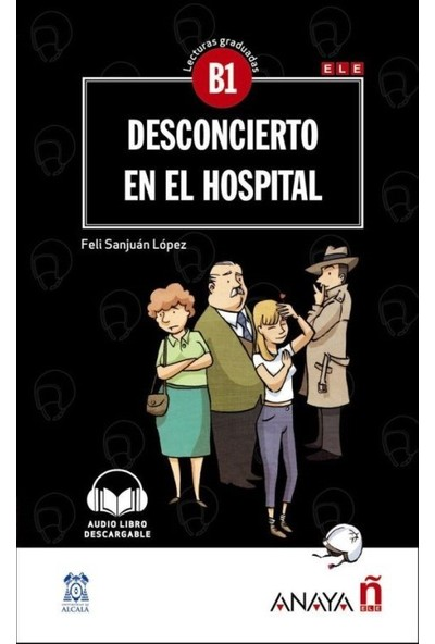 Desconcierto En El Hospital +Audio Descargable (Lec.Grad. B1 - Feli Sanjuan Lopez