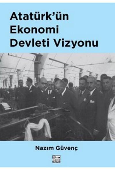 Atatürk'ün Ekonomi Devleti Vizyonu - Nazım Güvenç