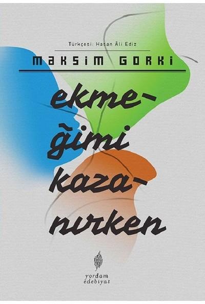Ekmeğimi Kazanırken - Maksim Gorki