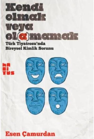 Kendi Olmak Veya Olamamak : Türk Tiyatrosu'Nnda Bireysel Kimlik Sorunu - Esen Çamurdan