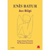 Acı Bilgi - Fugue Sanatı Üzerine Bir Roman Denemesi-Enis Batur