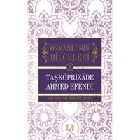 Osmanlı'nın Bilgeleri 1: Taşköprizade Ahmed Efendi