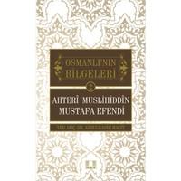 Osmanlı'nın Bilgeleri 2: Ahteri Muslihiddin Mustafa Efendi