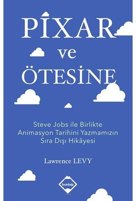 Pixar Ve Ötesine: Steve Jobs İle Birlikte Animasyon Tarihini Yazmamızın Sıra Dışı Hikayesi - Lawrence Levy