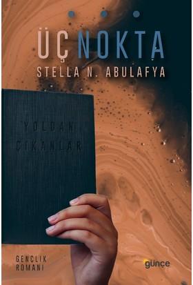 Üç Nokta:Yoldan Çıkanlar - Stella N. Abulafya