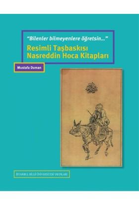 """""""Bilenler Bilmeyenlere Öğretsin..""""Resimli Taşbaskısı Nasreddin Hoca Kitapları - Mustafa Duman"""