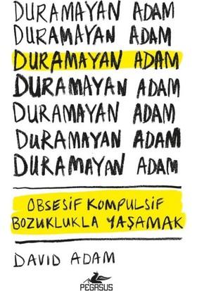 Duramayan Adam:Obsesif Kompulsif Bozuklukla Yaşamak - David Adam