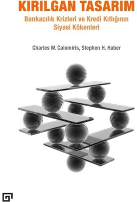 Kırılgan Tasarım: Bankacılık Krizleri Ve Kredi Kıtlığının Siyasi Kökenleri - Charles W. Calomiris