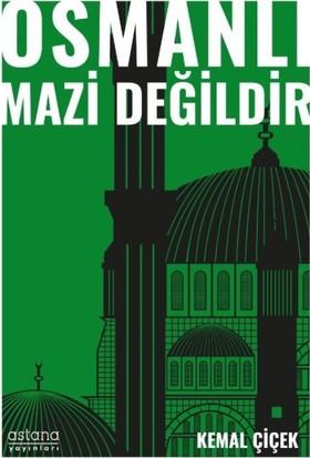 Osmanlı Mazi Değildir - Kemal Çiçek