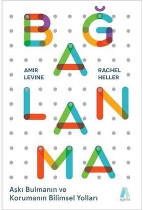 Bağlanma Aşkı Bulmanın Ve Korumanın Bilimsel Yolları - Amir Levine