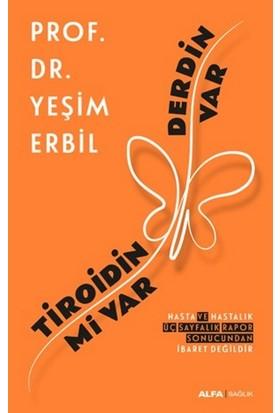 Tiroidin Mi Var Derdin Var - Yeşim Erbil