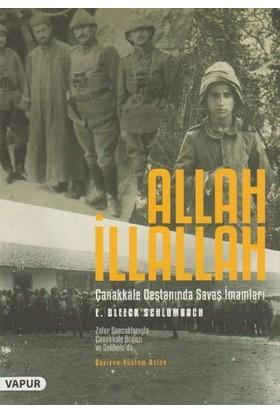Allah İllallah:Çanakkale Savaşında Savaş İmamları - E. Bleeck Schlombach