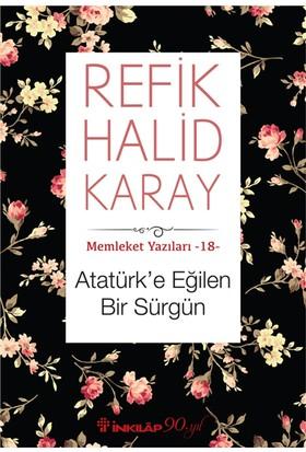 Memleket Yazıları 18 :Atatürke Eğilen Bir Sürgün - Refik Halid Karay