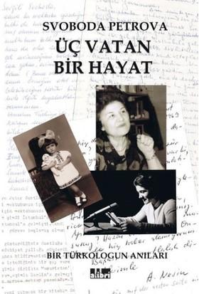Üç Vatan Bir Hayat ( Bir Türkologun Anıları) - Svoboda Petrova