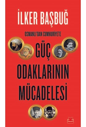 Osmanlı'dan Cumhuriyete Güç Odaklarının Mücadelesi - İlker Başbuğ