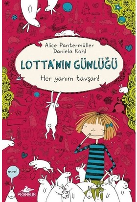 Lotta'Nın Günlüğü 1 : Her Yanım Tavşan! (Ciltli)- Alice Pantermüller