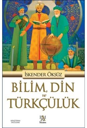 Bilim, Din Ve Türkçülük - İskender Öksüz