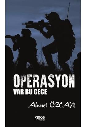 Operasyon Var Bu Gece - Ahmet Özcan