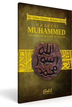 Hz. Muhammed (sav) - İki Cihan Güneşi Rahmet Elçisi