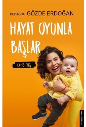 Hayat Oyunla Başlar 0-3 Yaş - Gözde Erdoğan
