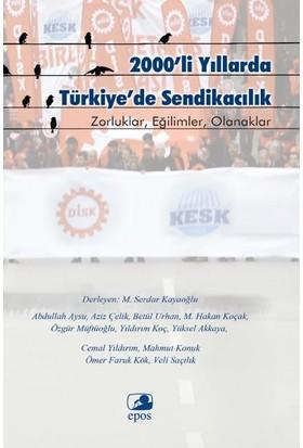 2000'Li Yıllarda Türkiye'de Sendikacılık: Zorluklar, Eğilimler, Olanaklar