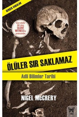 Ölüler Sır Saklamaz: Adli Bilimler Tarihi - Nigel Mccrery