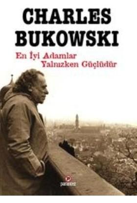 En İyi Adamlar Yalnızken Güçlüdür - Charles Bukowski