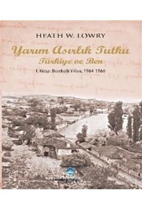 Yarım Asırlık Tutku Türkiye Ve Ben: 1. Kitap Bereketli Yılları 1964-1966 Heathe W.Lowry