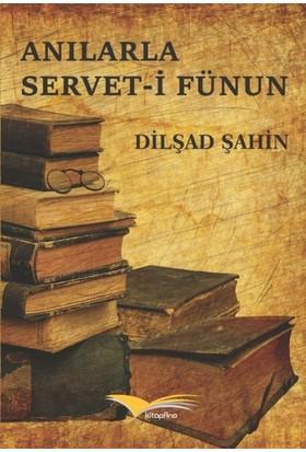 Anılarla Servet-i Fünun - Dilşad Şahin