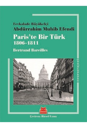 Paris'te Bir Türk 1806-1811 - Bertrand Bareilles