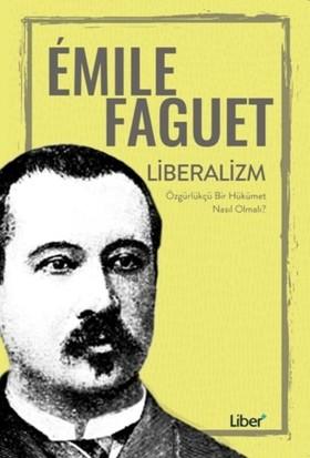 Liberalizm :Özgürlükçü Bir Hükümet Nasıl Olmalı ? - Emile Faguet
