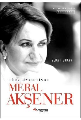 Türk Siyasetinde Meral Akşener - Vedat Erbaş